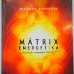 Richard Bartlett: Mátrixenergetika, Az átalakulás tudománya és művészete