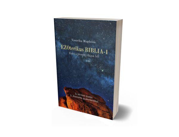 Veszelka Magdolna: EZOterikus BIBLIA - 1 Kulcs a jövendő világok felé